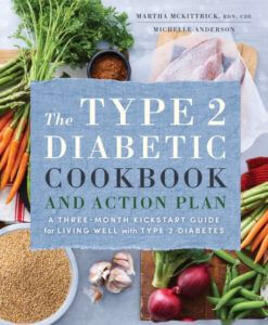 The Type 2 Diabetic Cookbook & Action Plan: A Three-Month Kickstart Guide for Living Well with Type 2 Diabetes.